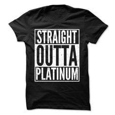 Straight Outta PLATINUM - Awesome Team Shirt ! - #gift ideas #gift for dad. PURCHASE NOW => https://www.sunfrog.com/LifeStyle/Straight-Outta-PLATINUM--Awesome-Team-Shirt-.html?68278