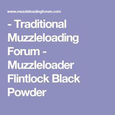 - Traditional Muzzleloading Forum - Muzzleloader Flintlock Black Powder