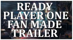 Ready Player One (2018) Fan-Made Trailer