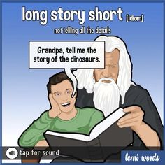 Meaning:  to summarize a longer story and avoid a long explanation - Lerni Words