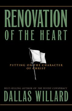 Renovation of the Heart: Putting On the Character of Christ  by Dallas Willard