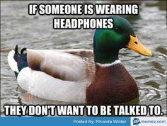 If someone is wearing headphone   Memes.com