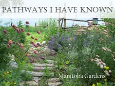 Looking for pathway ideas?MANITOBA GARDENS: Pathways I Have Known