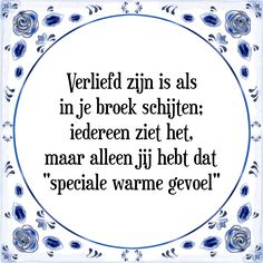 Tegeltje met tekst: Verliefd zijn is als in je broek schijten True Quotes, Qoutes, Funny Quotes, Cool Words, Wise Words, Dutch Quotes, Funny As Hell, One Liner, Good Jokes