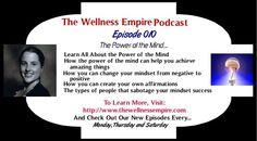 Have you listened to my podcast episode (Podcast Episode 010 - The Power of the Mind...) yet? If not, please subscribe at https://itunes.apple.com/au/podcast/the-wellness-empire/id819317774?mt=2 or listen via my site...