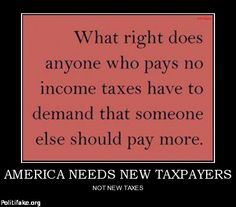 Like the 47% who pay no taxes at all, not to mention the illegals who get paid cash...they should have no say until they pay taxes.