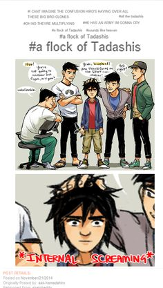 Every time my mom lectures me.....I'm screaming on the inside.....but a flock of Tadashi's we need them.....I need them all!!!!! Mwuahahahahahahahahahahahahahaha!!!!!!!!!!!