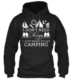 I Don't Need  Therapy I Just Need To Go Camping Black Sweatshirt Front