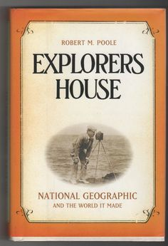 Explorers House : National Geographic and the World It Made by Robert M. Poole Hardcover) for sale online National Geographic Society, Explore, World, House, Ebay, Home, The World, Homes, Houses
