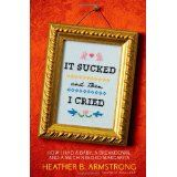 It Sucked and Then I Cried: How I Had a Baby, a Breakdown, and a Much Needed Margarita (Hardcover)By Heather B. Armstrong
