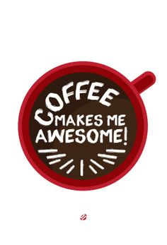 Coffee Makes Me Awesome !