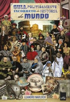 Guia Politicamente Incorreto da História do Mundo – Leandro Narloch - Descubra 25 Lendas da Literatura no E-Book Gratuito em http://mundodelivros.com/e-book-25-escritores-que-mudaram-a-historia-da-literatura/