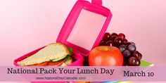 NATIONAL PACK YOUR LUNCH DAY – March 10 | National Day Calendar