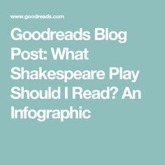 Goodreads Blog Post: What Shakespeare Play Should I Read? An Infographic