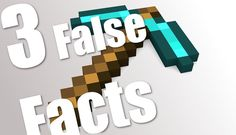   Three False Facts   #17 - Minecraft