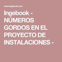 Ingebook - NÚMEROS GORDOS EN EL PROYECTO DE INSTALACIONES -