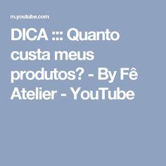 DICA ::: Quanto custa meus produtos? - By Fê Atelier - YouTube