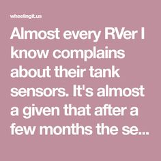 """Almost every RVerI knowcomplains abouttheir tank sensors. It's almost a given that after a fewmonths the sensors start acting up and giving false readings showing tanks that are full when they are really empty. For anyone who dry-camps alotthis is kinda annoying, and most end up just """"living with it"""". But there is hope! We're…"""