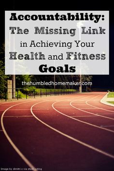 Accountability: The Missing Link in Achieving Your Health and Fitness Goals - TheHumbledHomemaker.com