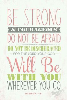 Be strong and courageous! :D #bible #bibleverse