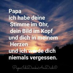 Papa, I have your voice in the ear, your image in my head and you in my heart u. - Papa, I have your voice in the ear, your image in my head and you in my heart u… – - True Quotes, Words Quotes, Best Quotes, Sad Sayings, Tattoo Texte, Dad In Heaven, Relief Quotes, Stress Quotes, Wanderlust Quotes