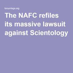 The NAFC refiles its massive lawsuit against Scientology. By Tony Ortega via The Underground Bunker blog.