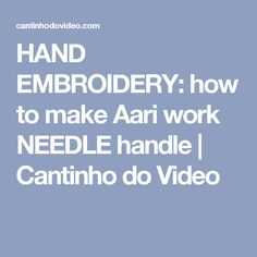 HAND EMBROIDERY: how to make Aari work NEEDLE handle | Cantinho do Video