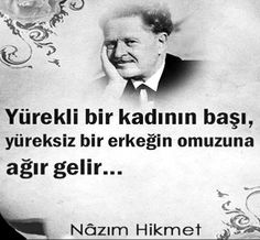 Yürekli bir kadının başı, yüreksiz bir erkeğin omuzuna dar gelir... Nazım Hikmet Ran. Dance Quotes, Poem Quotes, Wise Quotes, Great Quotes, Poems, Deep Words, Thoughts And Feelings, More Than Words, Meaningful Words