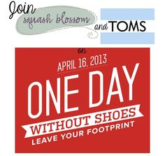 Join us on April 16th to go One Day Without Shoes! We'll have snacks, a shoe-free walkable terrain, tattoos (the temporary kind) and other goodies to share with you!