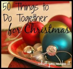 50 things to do together for christmas - Ideas for connection d For couples where one or more ppl overwhelmed by season. Also good for individuals who exp loss/loneliness during season to create rituals or boost self-esteem