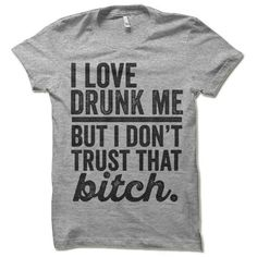 I Love Drunk Me But I Dont Trust That Bitch Shirt. Funny T-Shirts. - Funny Shirt Sayings - Ideas of Funny Shirt Sayings - Funny Drinking Shirt. I Love Drunk Me But I Dont Trust That Bitch Shirt. Funny T-Shirts. Funny Shirts Women, Funny Shirt Sayings, T Shirts With Sayings, Cool T Shirts, Funny Tshirts, T Shirts For Women, Girl Shirts, Funny Tees, Girls Weekend Shirts