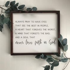 Always pray to have eyes that see the best in people modern farmhouse sign framed sign wood sign rustic sign framed wedding sign Bible Verse Signs, Bible Verses, Scriptures, Great Quotes, Quotes To Live By, Prayer Signs, Thankful Quotes, Family Wood Signs, Losing Faith