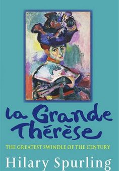'La Grande Therese' by Hilary Spurling -  a gripping story of how one penniless woman lived the high life in France by pretending to be the illegitimate daughter of an American billionaire - Henry Matisse was one of the many people she conned (click on cover to access sample of first 10% as ebook - with permission of the publisher Profile Books)