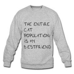 The entire cat population is my bestfriend Sweatshirt | Spreadshirt | ID: 10808956