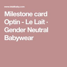Milestone card Optin - Le Lait · Gender Neutral Babywear
