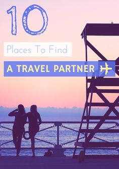 10 Places To Find A Travel Partner — Page by Paige - Female Travel Blog