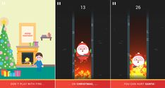 "Santa on Fire (Game on Android)   Don´t play with fire on Christmas, you can hurt Santa!  ""Ho, ho, ho"", said Santa and he jumped into the chimney. But little boy don´t know, that fire isn´t a toy. The fire is growing and Santa is stuck in the chimney. Help to Santa go to top and escape from the fire. Save Christmas Day!  How to play: - First touch: jump with Santa. - Second touch: catch Santa. Be careful! You must avoid to the fire and ice in the chimney."