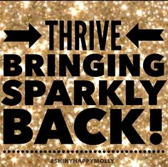 I had lost my Sparkle....but Thrive brought it back :) I have heard this from so many of my friends too! Thank you Thrive!!! www.carriecuriel.le-vel.com