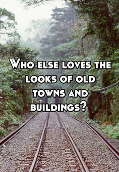"""""""Who else loves the looks of old towns and buildings? """""""
