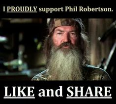 I PROUDLY support Phil Robertson! And the freedom of speech! Duck Dynasty, Duck Commander, Robertson vs A&E, 1st Amendment Rights!