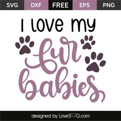 I love my fur babies 6894 free svg svg files for cricut Cricut Vinyl, Svg Files For Cricut, Stencils, Dog Stencil, Dog Quotes, Dog Sayings, Faith Quotes, Free Svg Cut Files, Vinyl Projects