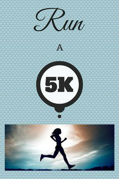 Run a 5K... I've done a few but haven't run one in a LOOOONG time!  Gotta get back to it at some point lol!!!