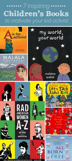 7 Inspiring Children's Books to motivate your kid activist. It's never too early to try to change the world.