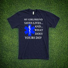 Check out this item in my Etsy shop https://www.etsy.com/listing/238998808/ems-girlfriend-saves-lives-t-shirt-emt