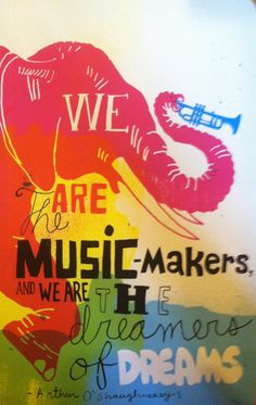 We are the music makers - Aurthur O'Shaughessy