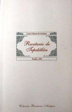 Cabrera de Azcárate, Lucía.Recetario de Tepetitlán.Puebla Manuscript, 1901 (published by CONACULTA in 2001 as part of the Coleccion Recetarios Antiguos). Pp. 98-99. In 2001, CONACULTA issued n…