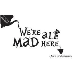 Alice in Wonderland - We're all mad here - Wall Art, Vinyl, Sticker,... ($39) ❤ liked on Polyvore featuring text