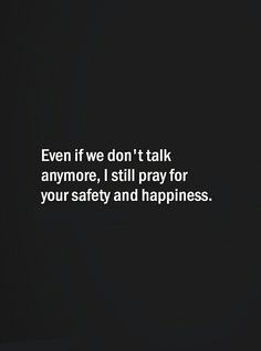 Even if we don't talk anymore, I still pray for your safety and happiness. Sweet Couple Quotes, Couples Quotes Love, Best Love Quotes, Talk To Me Quotes, Meaningful Love Quotes, Morning Music, My Feelings For You, Ghd Hair, Brave Quotes