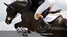 Nuno Oliviera a dit « Il y a deux choses en équitation : la technique et l'âme ».