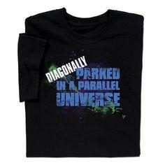 ComputerGear Diagonally Parked Parallel Universe T-shirt makes 'em laugh! 3 SIZES LEFT!